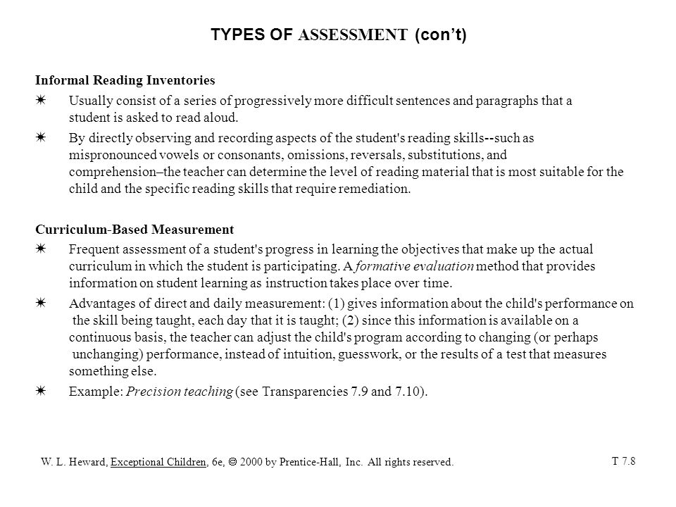 TYPES OF ASSESSMENT (con't) Informal Reading Inventories W Usually consist of a series of progressively more difficult sentences and paragraphs that a student is asked to read aloud.