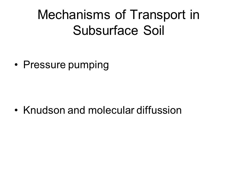 Mechanisms of Transport in Subsurface Soil Pressure pumping is a result of a pressure gradient force within the subsurface.