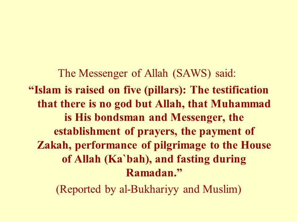 """The Messenger of Allah (SAWS) said: """"Islam is raised on five (pillars): The testification that there is no god but Allah, that Muhammad is His bondsma"""