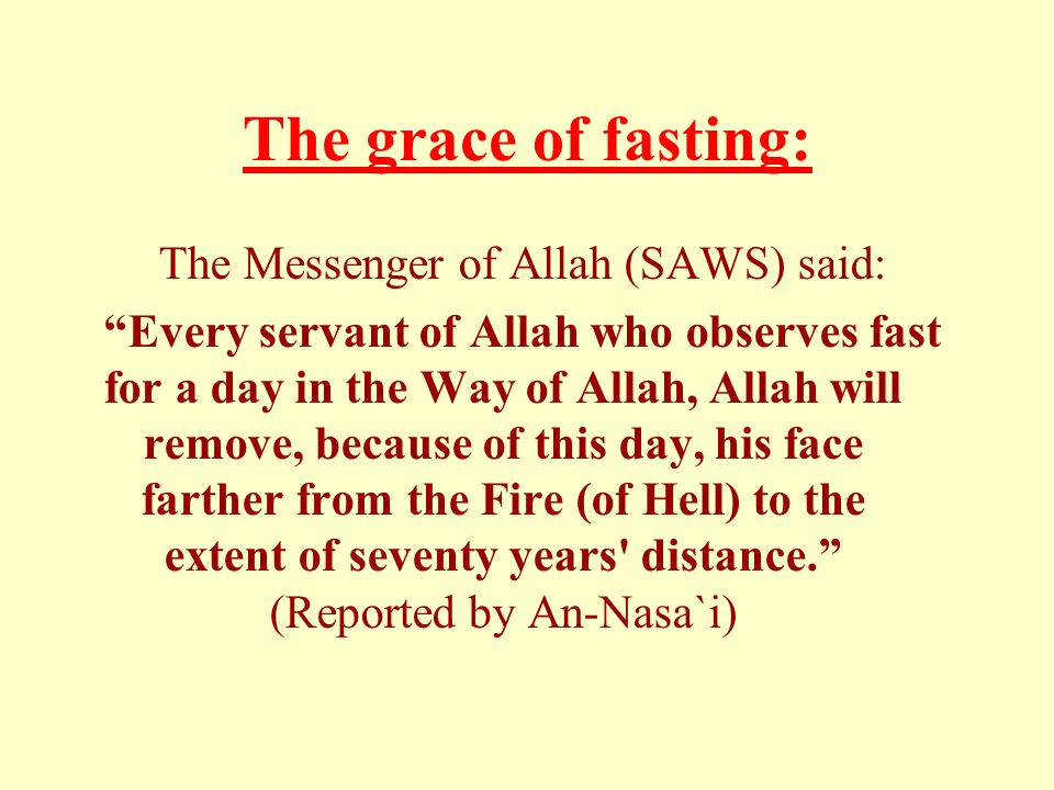 """The grace of fasting: The Messenger of Allah (SAWS) said: """"Every servant of Allah who observes fast for a day in the Way of Allah, Allah will remove,"""