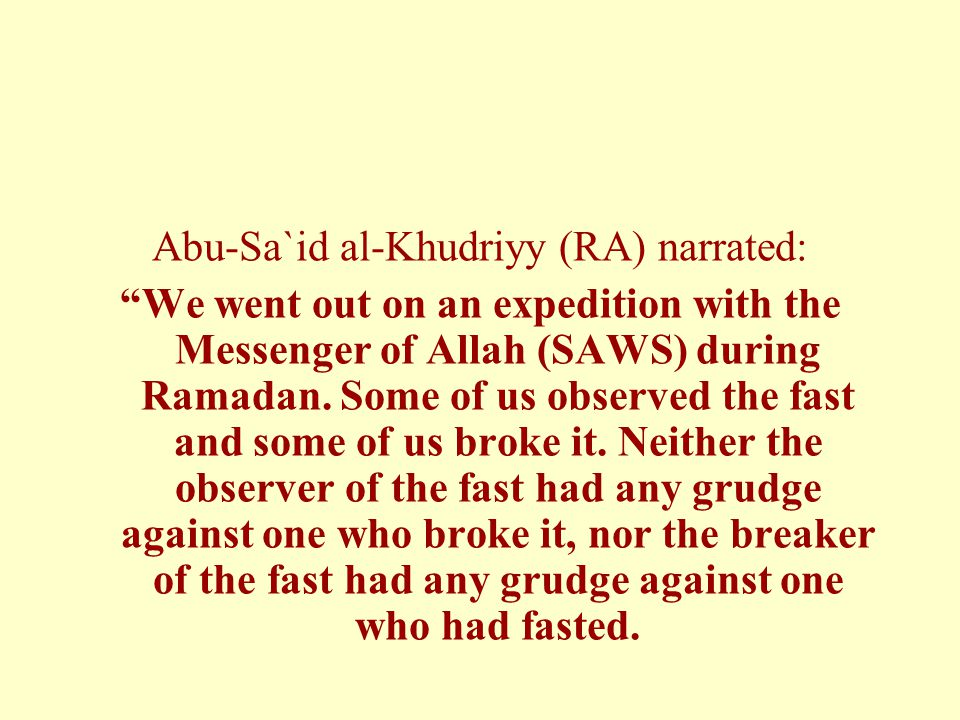 Abu-Sa`id al-Khudriyy (RA) narrated: We went out on an expedition with the Messenger of Allah (SAWS) during Ramadan.