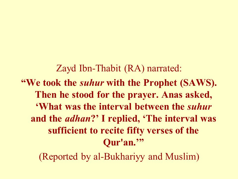 Zayd Ibn-Thabit (RA) narrated: We took the suhur with the Prophet (SAWS).