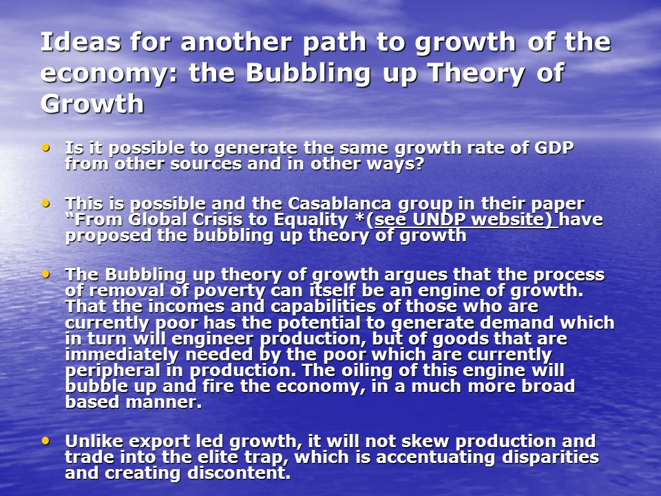 Ideas for another path to growth of the economy: the Bubbling up Theory of Growth Is it possible to generate the same growth rate of GDP from other sources and in other ways.