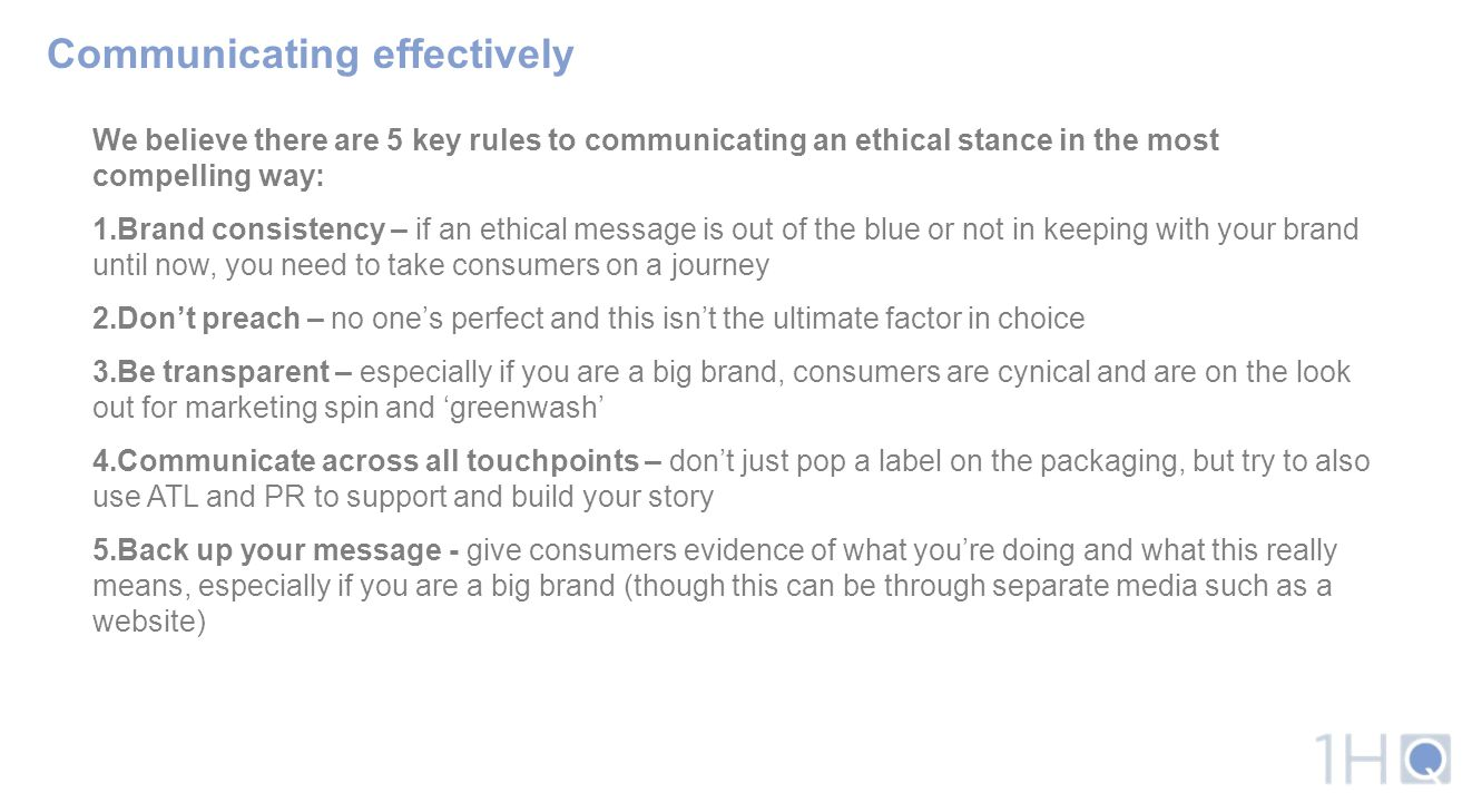 Communicating effectively We believe there are 5 key rules to communicating an ethical stance in the most compelling way: 1.Brand consistency – if an