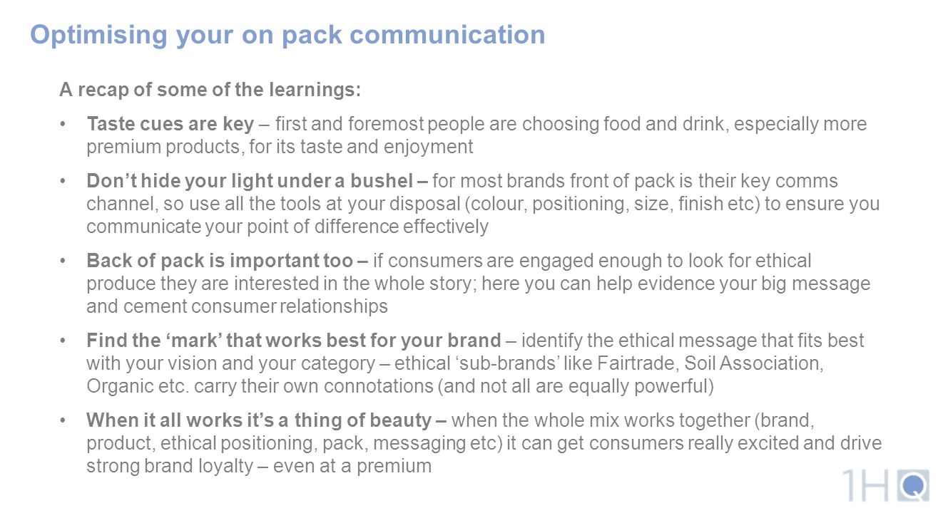 Optimising your on pack communication A recap of some of the learnings: Taste cues are key – first and foremost people are choosing food and drink, es