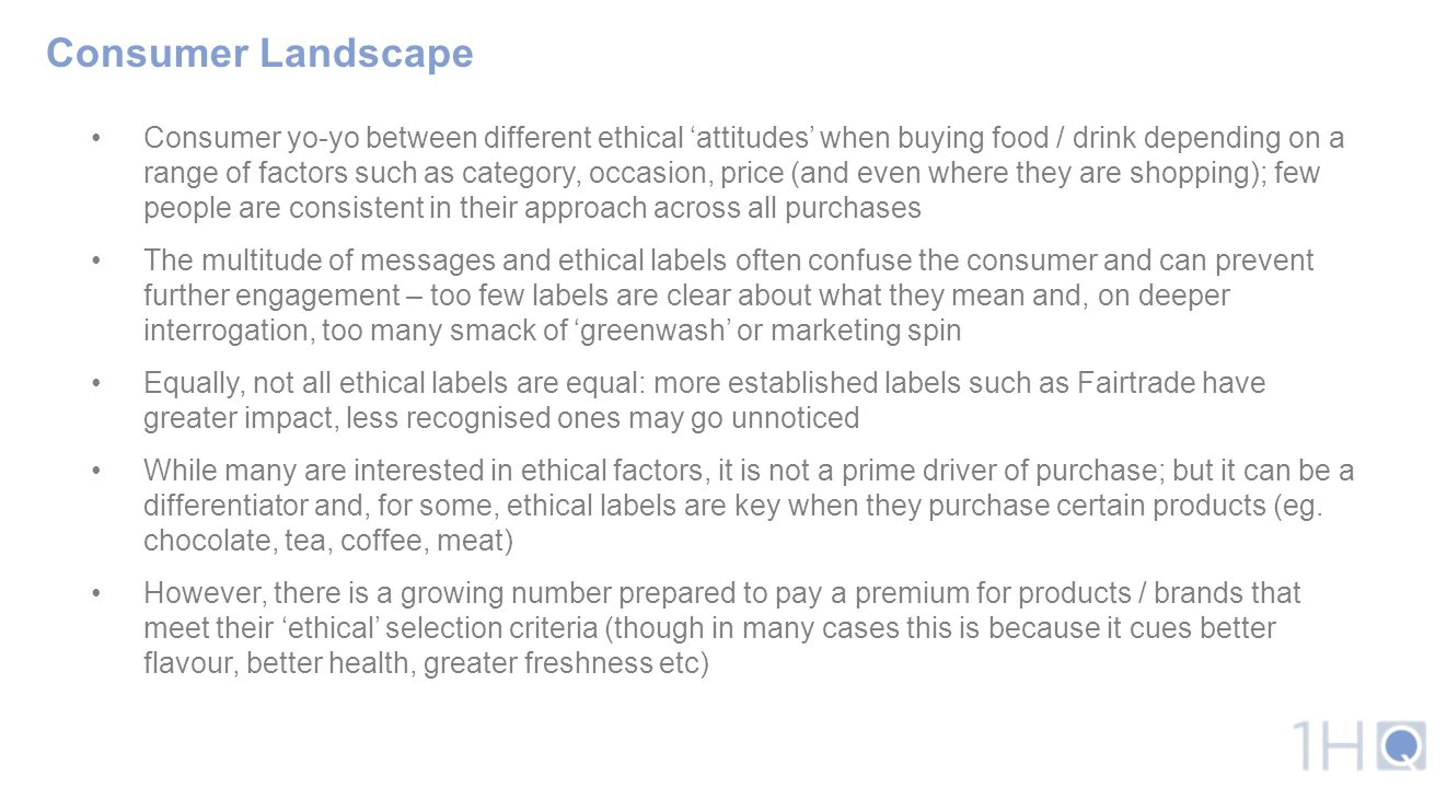 Consumer Landscape Consumer yo-yo between different ethical 'attitudes' when buying food / drink depending on a range of factors such as category, occ