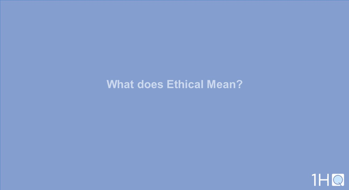 What does Ethical Mean?
