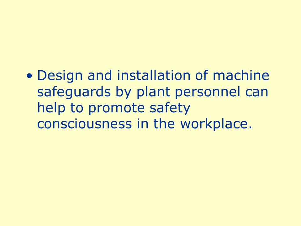 They permit options for point-of- operation safeguards when skilled personnel design and make them.
