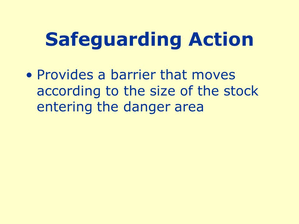 This guard protects the operator by placing a barrier between the danger area and the operator.