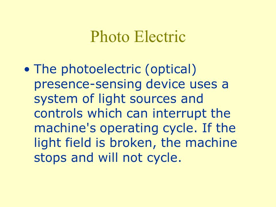 Types Photoelectric (optical)Photoelectric Radiofrequency (capacitance)Radiofrequency Electromechanical Pullback Restraint (holdback) Safety Trip Controls (pressure-sensitive body bar, safety tripod, safety tripwire)Safety Trip Controls Two-hand Control Two-hand Trip Gate