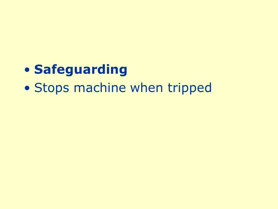 ControlsSafety trip controls Safety Trip provide a quick means for deactivating the machine in an emergency situation.