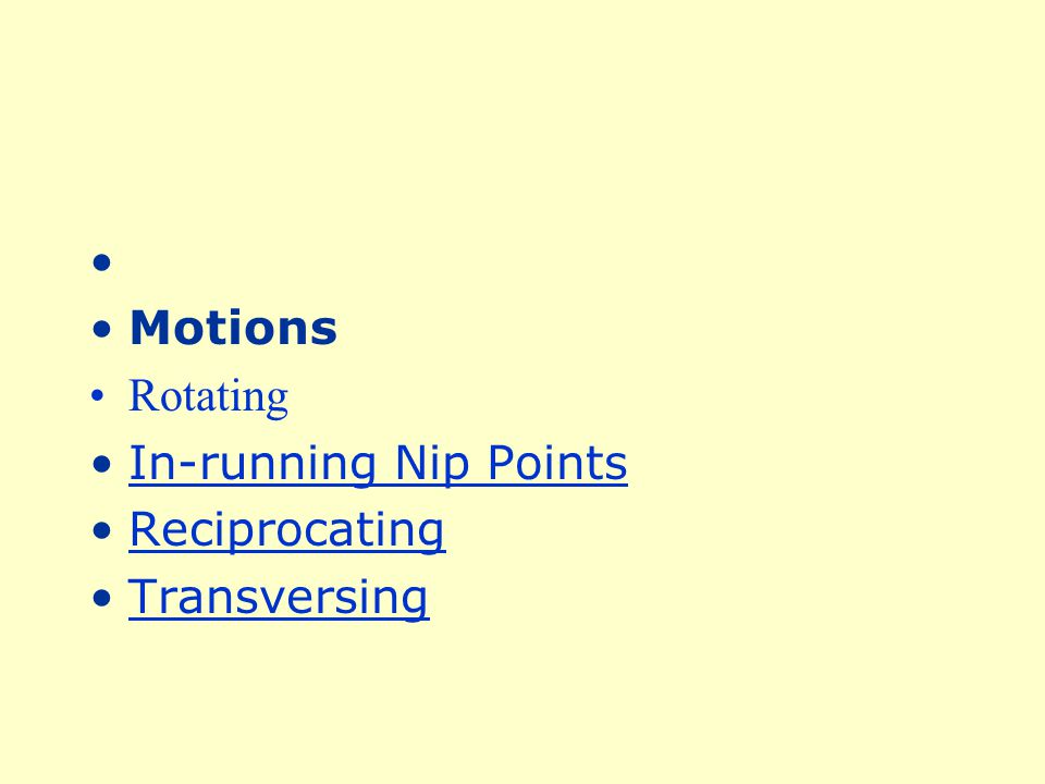 Motions A wide variety of mechanical motions and actions may present hazards to the worker.