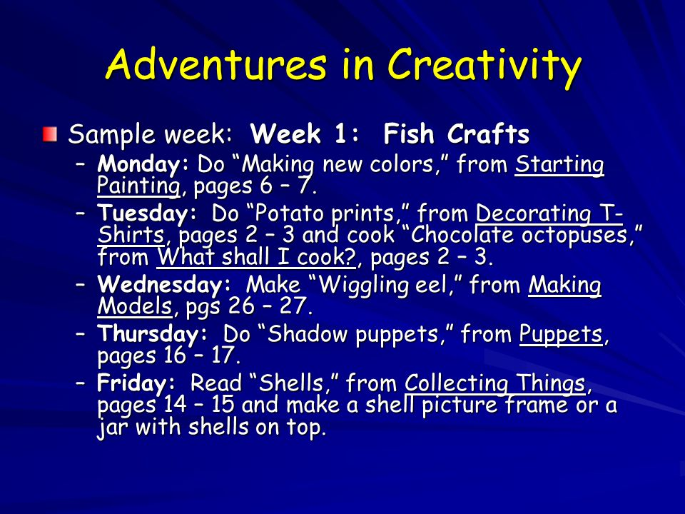 Adventures in Creativity Sample week: Week 1: Fish Crafts –Monday: Do Making new colors, from Starting Painting, pages 6 – 7.