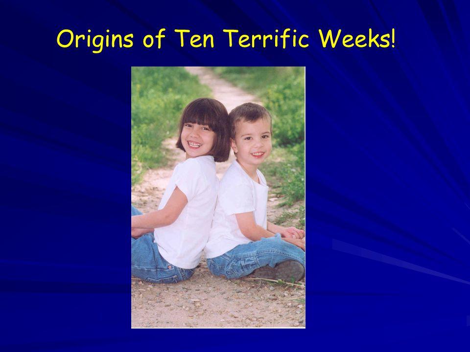Origins of Ten Terrific Weeks!