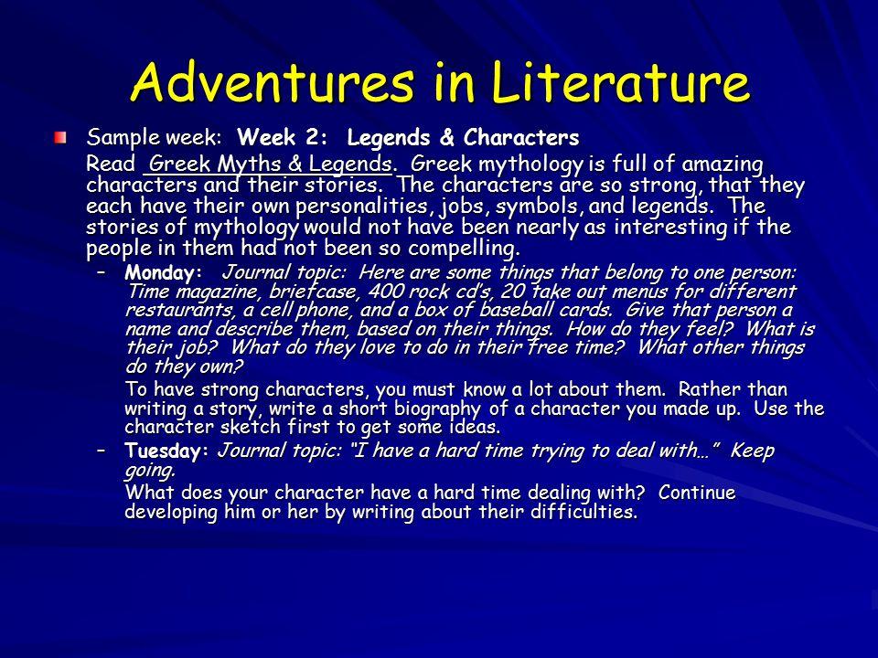 Adventures in Literature Sample week: Week 2: Legends & Characters Read Greek Myths & Legends.
