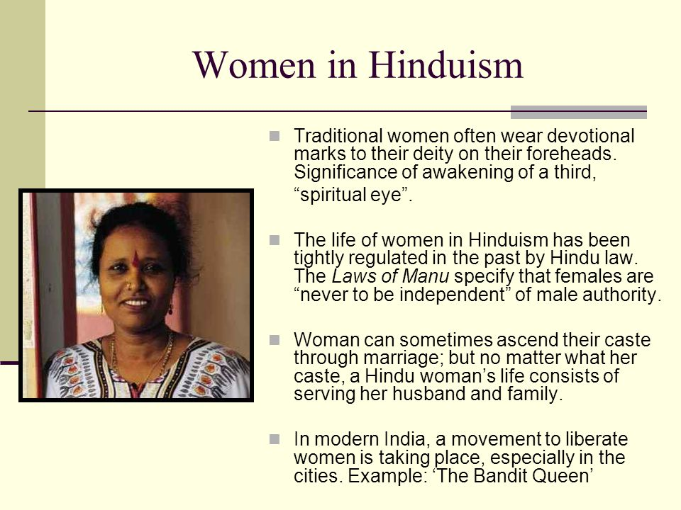 Women in Hinduism Traditional women often wear devotional marks to their deity on their foreheads.