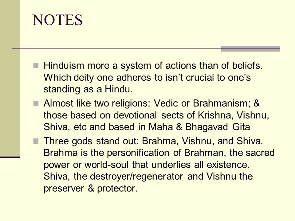 NOTES Hinduism more a system of actions than of beliefs.