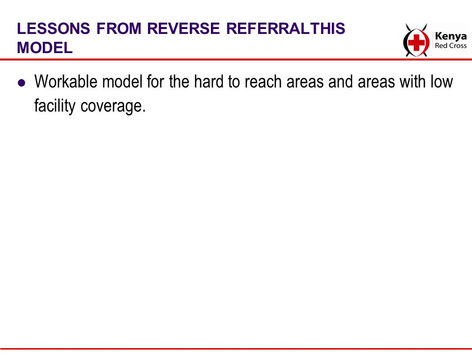 LESSONS FROM REVERSE REFERRALTHIS MODEL Workable model for the hard to reach areas and areas with low facility coverage.