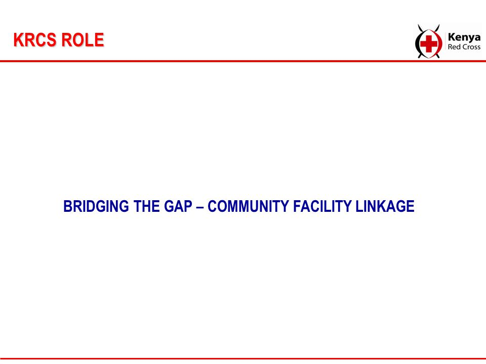 KRCS ROLE BRIDGING THE GAP – COMMUNITY FACILITY LINKAGE