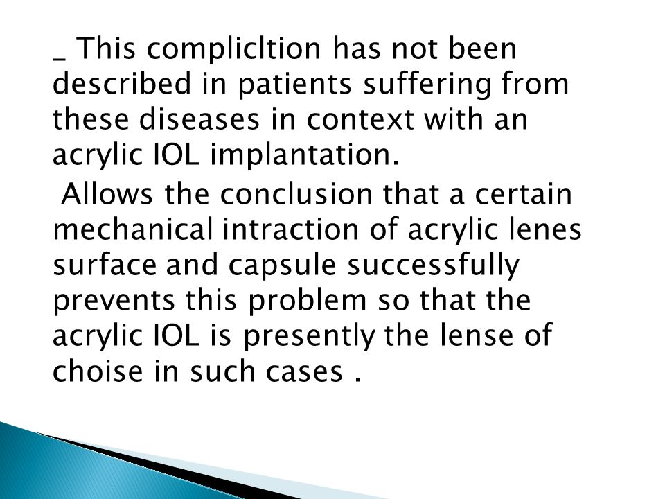 _ This complicltion has not been described in patients suffering from these diseases in context with an acrylic IOL implantation.