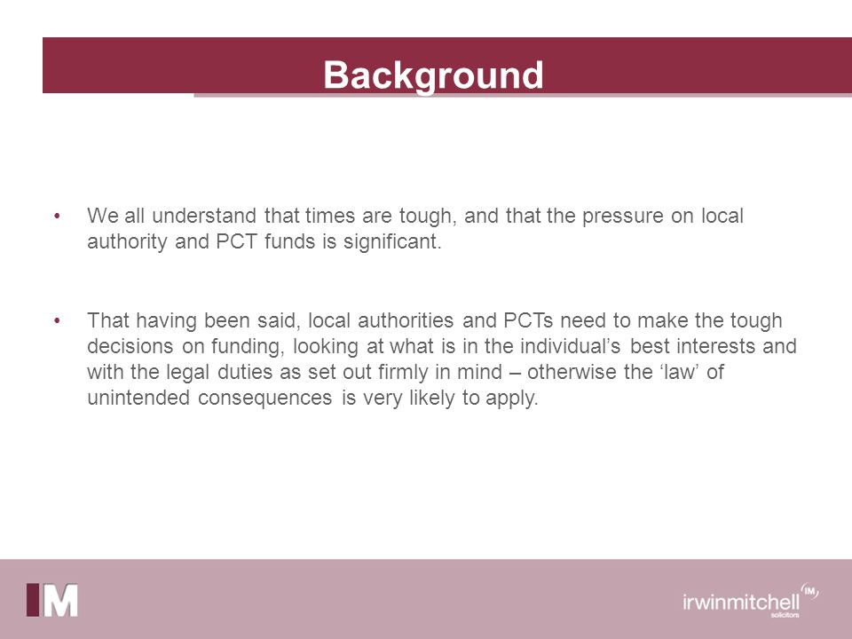 Background We all understand that times are tough, and that the pressure on local authority and PCT funds is significant.