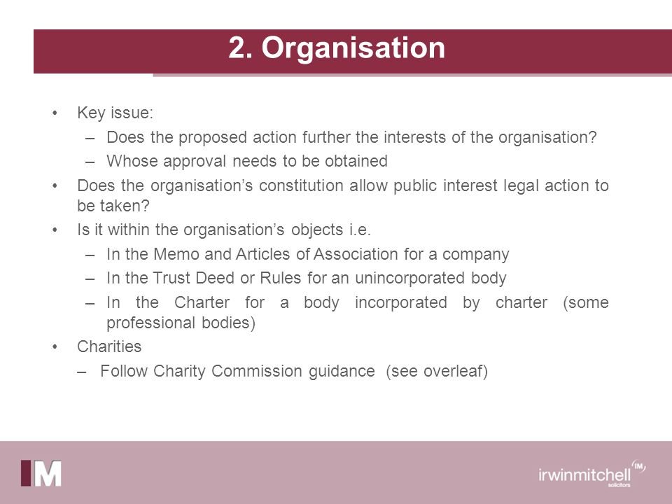 2. Organisation Key issue: –Does the proposed action further the interests of the organisation.