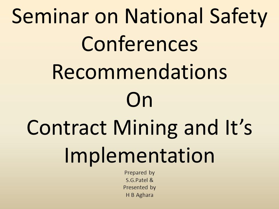 Seminar on National Safety Conferences Recommendations On Contract Mining and It's Implementation Prepared by S.G.Patel & Presented by H B Aghara
