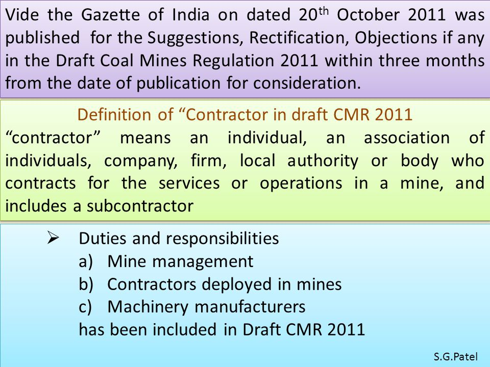 Vide the Gazette of India on dated 20 th October 2011 was published for the Suggestions, Rectification, Objections if any in the Draft Coal Mines Regulation 2011 within three months from the date of publication for consideration.