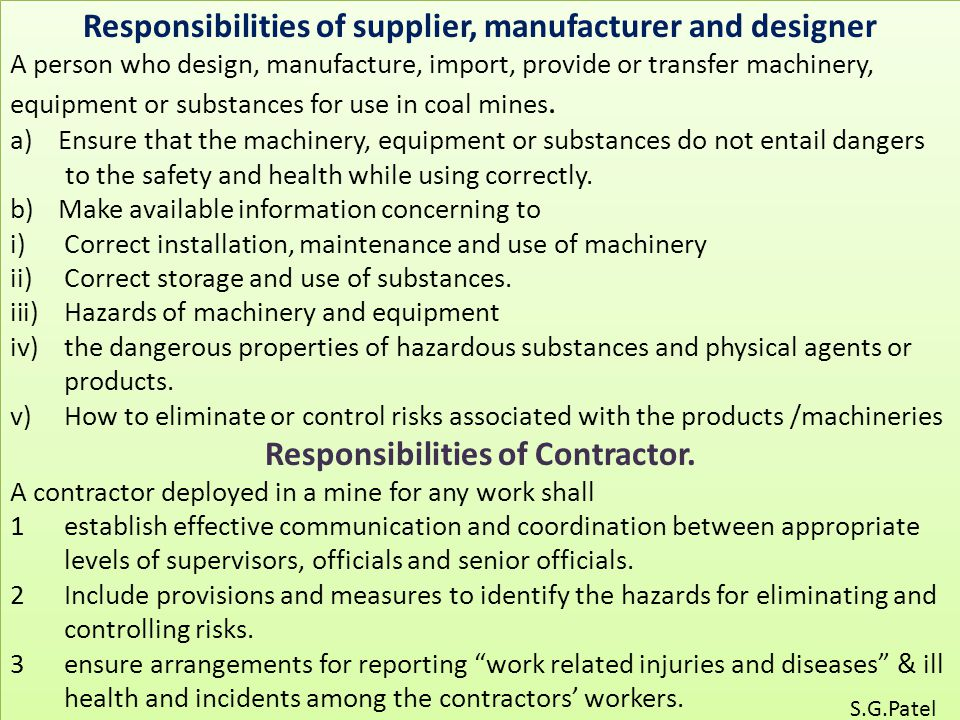 Responsibilities of supplier, manufacturer and designer A person who design, manufacture, import, provide or transfer machinery, equipment or substances for use in coal mines.