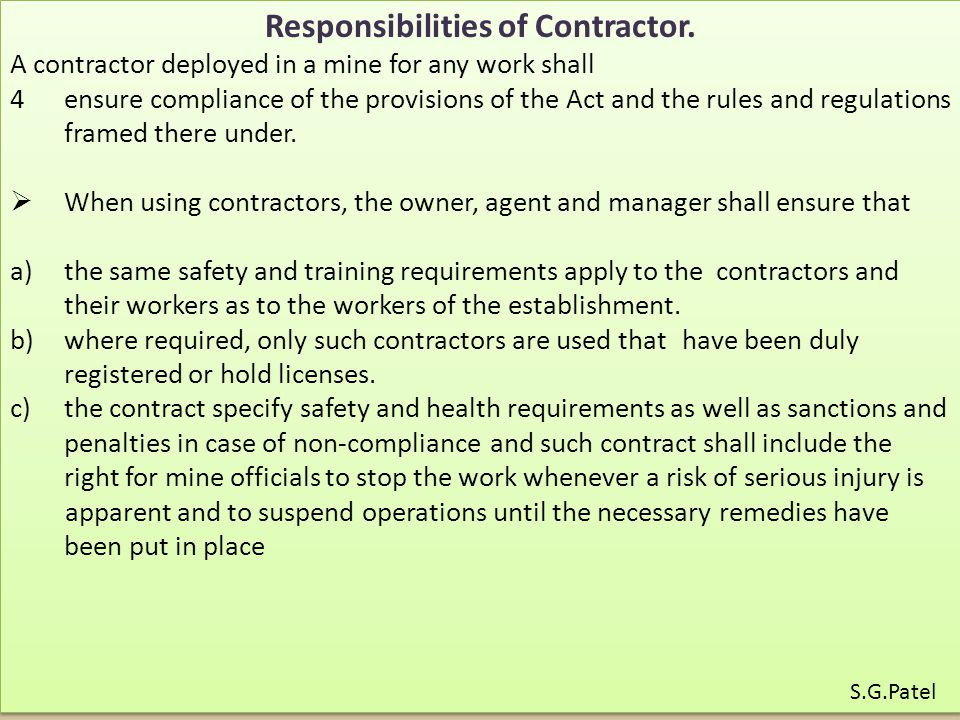 Responsibilities of Contractor. A contractor deployed in a mine for any work shall 4ensure compliance of the provisions of the Act and the rules and r