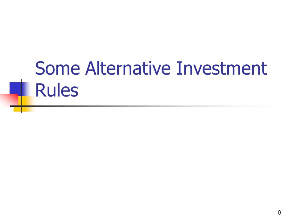 0 Some Alternative Investment Rules