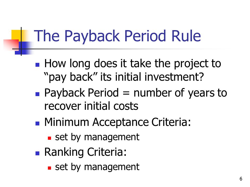 "6 The Payback Period Rule How long does it take the project to ""pay back"" its initial investment? Payback Period = number of years to recover initial"