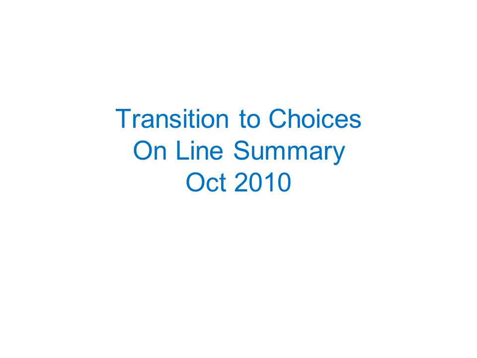 Transition to Choices On Line Summary Oct 2010