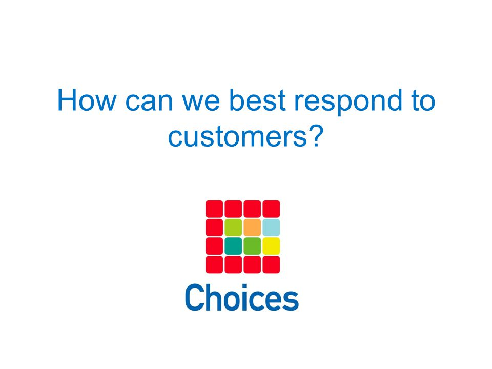How can we best respond to customers?