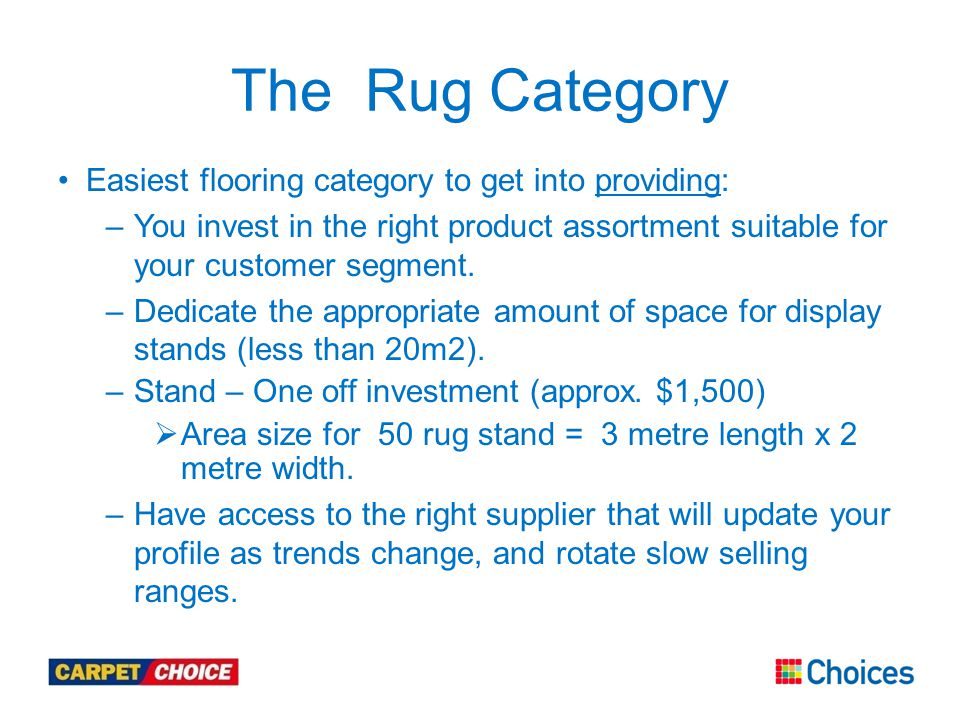 The Rug Category Easiest flooring category to get into providing: –You invest in the right product assortment suitable for your customer segment.