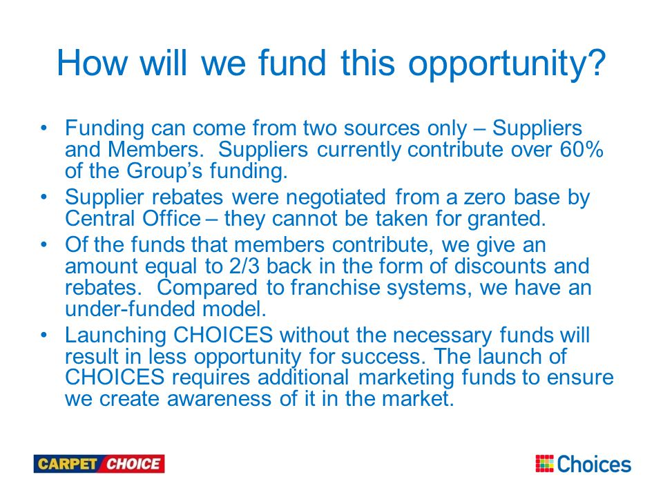 How will we fund this opportunity.Funding can come from two sources only – Suppliers and Members.