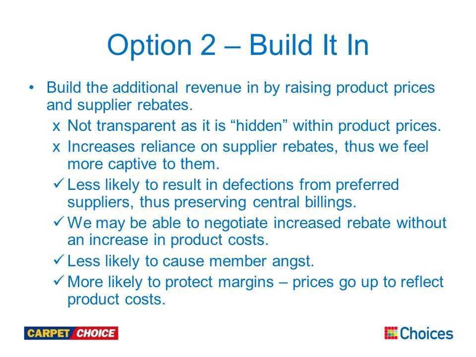 Option 2 – Build It In Build the additional revenue in by raising product prices and supplier rebates.