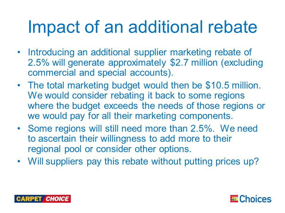 Impact of an additional rebate Introducing an additional supplier marketing rebate of 2.5% will generate approximately $2.7 million (excluding commercial and special accounts).