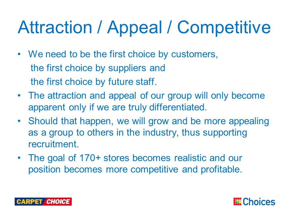Attraction / Appeal / Competitive We need to be the first choice by customers, the first choice by suppliers and the first choice by future staff.