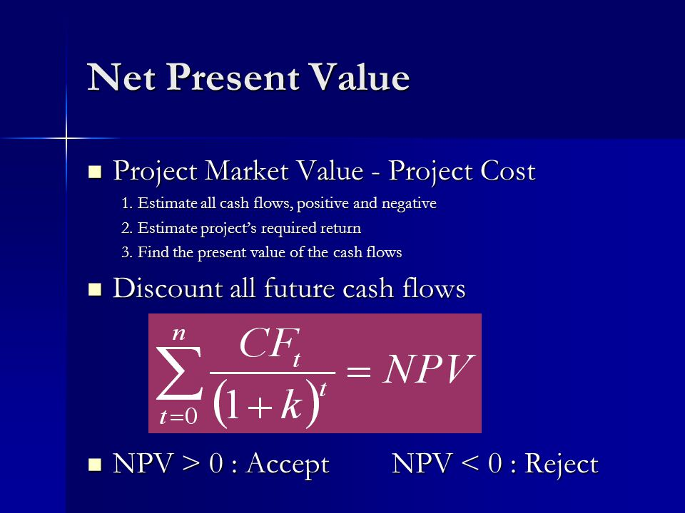 Net Present Value Project Market Value - Project Cost Project Market Value - Project Cost 1.