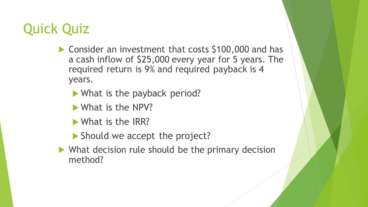 Quick Quiz  Consider an investment that costs $100,000 and has a cash inflow of $25,000 every year for 5 years.