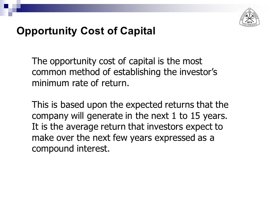 Opportunity Cost of Capital The opportunity cost of capital is the most common method of establishing the investor's minimum rate of return.
