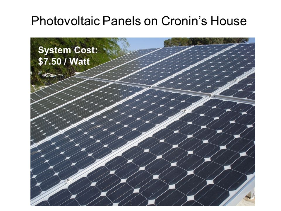Photovoltaic Panels on Cronin's House System Cost: $7.50 / Watt