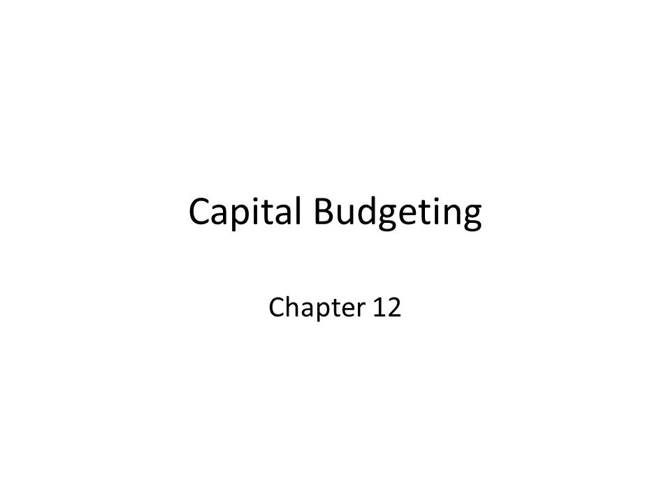 Capital Budgeting Chapter 12