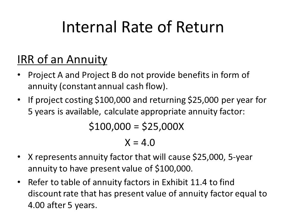 Internal Rate of Return IRR of an Annuity Project A and Project B do not provide benefits in form of annuity (constant annual cash flow).