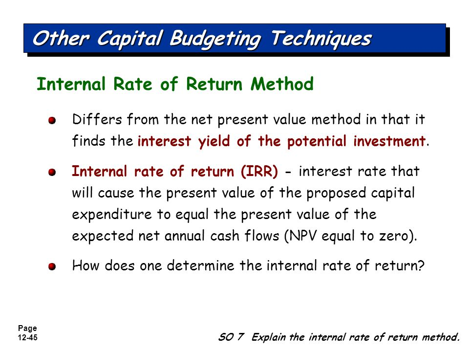Page 12-46 Internal Rate of Return Method Other Capital Budgeting Techniques SO 7 Explain the internal rate of return method.