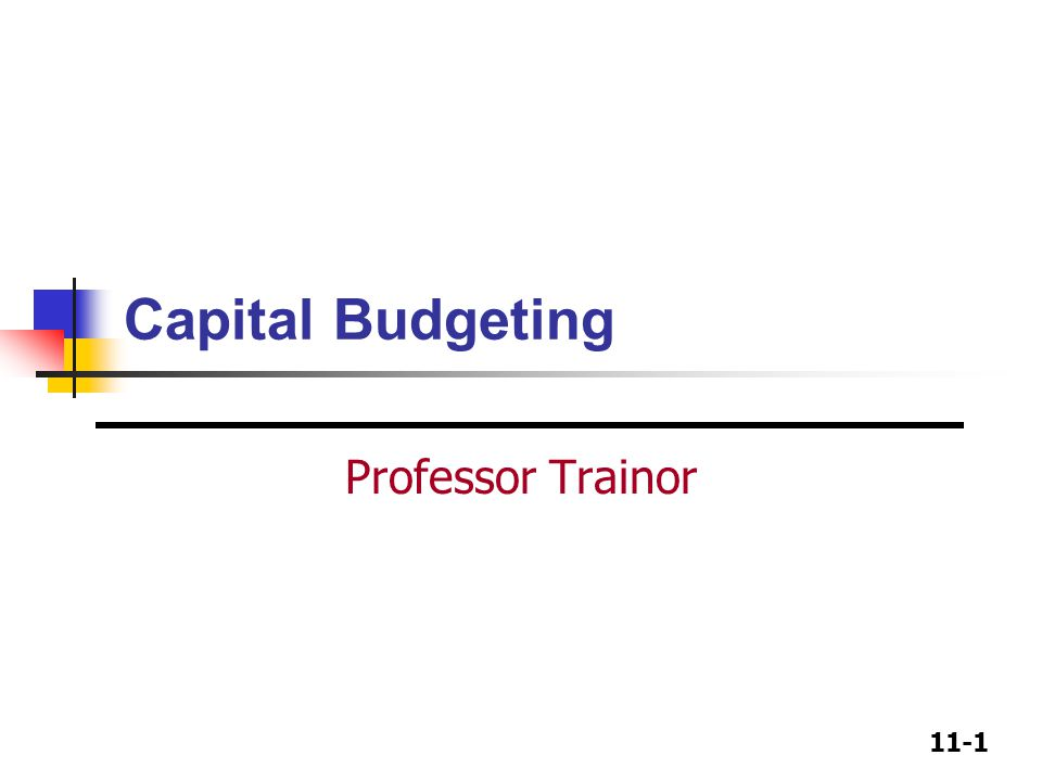 11-2 Capital Budgeting Decision Techniques Payback period: most commonly used Discounted Payback, not as common Net present value (NPV): best technique theoretically; difficult to calculate realistically Internal rate of return (IRR): widely used with strong intuitive appeal.