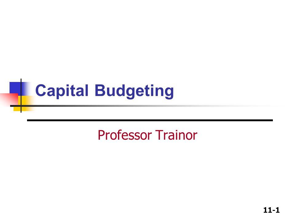 11-1 Capital Budgeting Professor Trainor