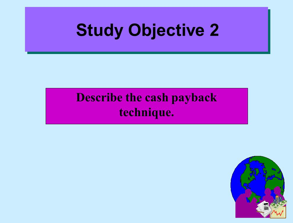 Describe the cash payback technique. Study Objective 2