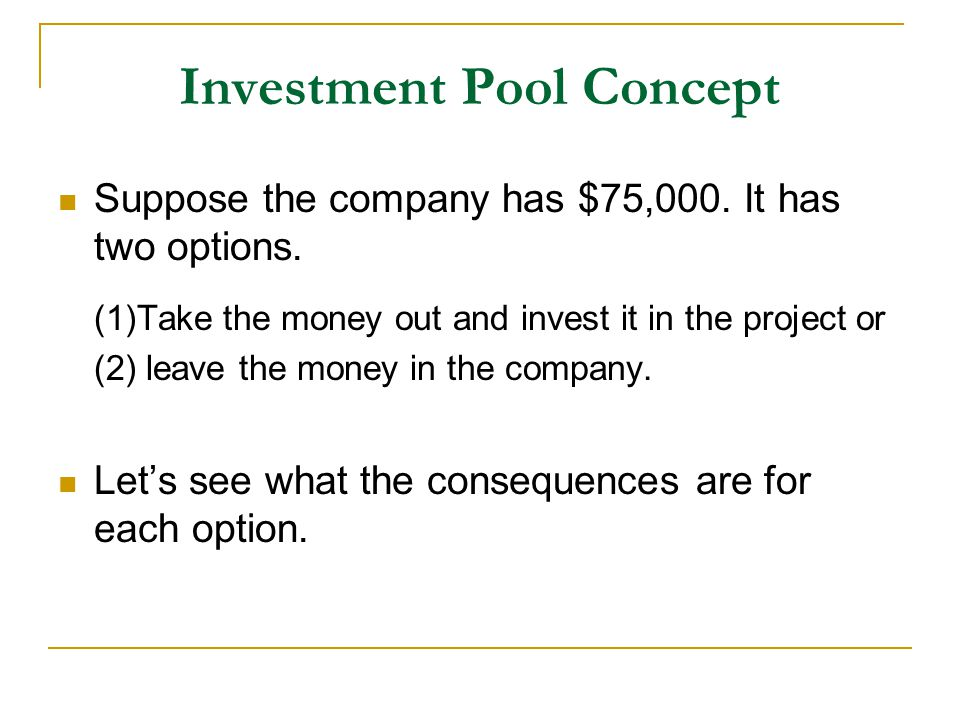 Investment Pool Concept Suppose the company has $75,000.